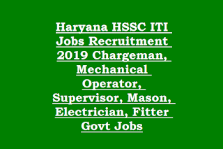 Haryana HSSC ITI Jobs Recruitment 2019 Chargeman, Mechanical Operator, Supervisor, Mason, Electrician, Fitter Govt Jobs