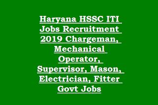 Haryana HSSC ITI Jobs Recruitment 2019 Chargeman, Mechanical Operator, Supervisor, Mason, Electrician, Fitter Govt Jobs