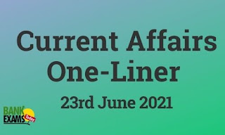 Current Affairs One-Liner: 23rd June 2021