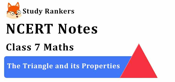Chapter 6 The Triangle and its Properties Class 7 Notes Maths