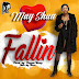 DOWNLOAD MUSIC: May Shua _ Falling ||@Mayshuaofficial
