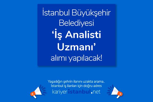 İstanbul Büyükşehir Belediyesi iş analisti uzmanı iş ilanı yayınladı. İlana kimler başvurabilir? İBB iş ilanları kariyeristanbul.net'te!