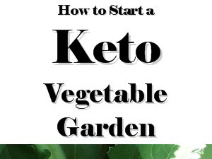 How to Start a Keto Vegetable Garden (with tips for Winter Gardening)