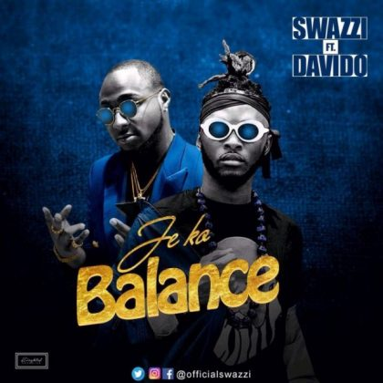 Download Mp3 | Swazzi ft Davido - Je Ko Balance