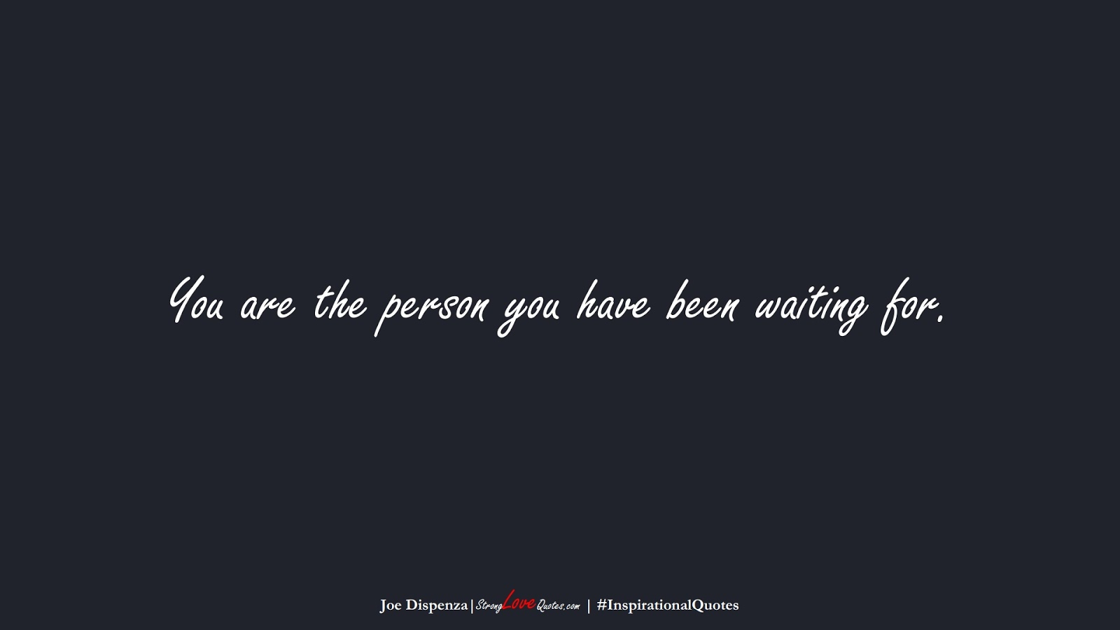 You are the person you have been waiting for. (Joe Dispenza);  #InspirationalQuotes