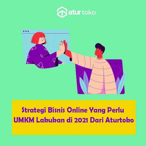 Strategi Bisnis Online Yang Perlu UMKM Lakukan di 2021 Dari Aturtoko