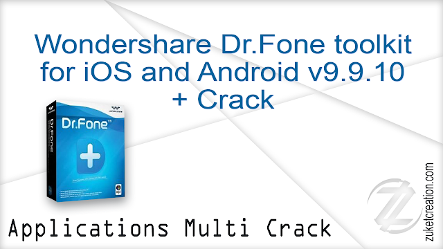 Wondershare Dr.Fone toolkit for iOS and Android v9.9.10 + Crack  |  354 MB