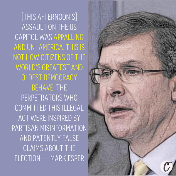 [This afternoon's] assault on the US Capitol was appalling and un-America. This is not how citizens of the world's greatest and oldest democracy behave. The perpetrators who committed this illegal act were inspired by partisan misinformation and patently false claims about the election. — Former Trump administration defense secretary Mark Esper