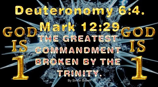 The GREATEST COMMANDMENT in Deuteronomy 6:4 and Mark 12:29 BROKEN BY THE TRINITY.