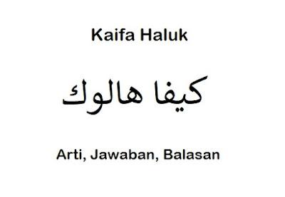 Arti Kaifa Haluk: Jawaban, Balasan (Lengkap)