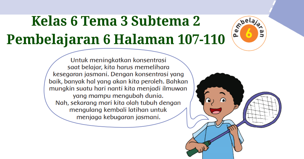 Kunci jawaban tematik kelas 6 untuk semester 1 terdiri dari jawaban tema 1, tema 2, tema 3, tema 4, dan tema 5. Kunci Jawaban Buku Tematik Tema 3 Kelas 6 Halaman 107 108 109 110 Koesrow