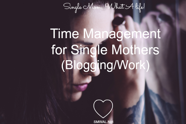 Time Management, single, mom, blogging, work, tips