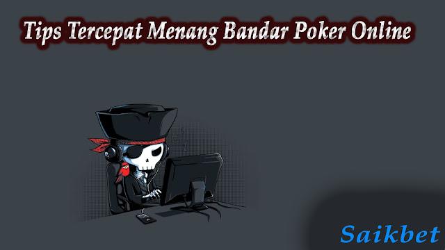 Tips Tercepat Menang Bandar Poker Online