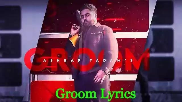 Groom-Lyrics-Ashraf-Yadam