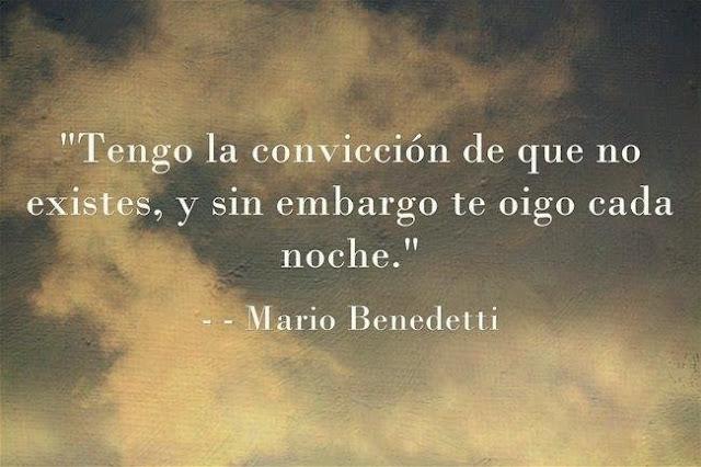 """Tengo la convicción de que no existes, y sin embargo te oigo cada noche."""" Mario Benedetti - Sirena"""