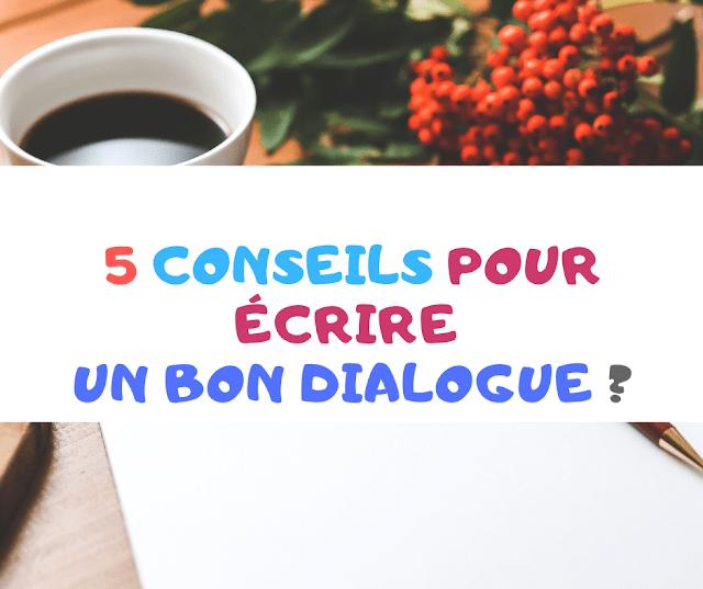 5 conseils pour écrire un bon dialogue ?