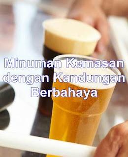 Minuman Kemasan dengan Kandungan Berbahaya