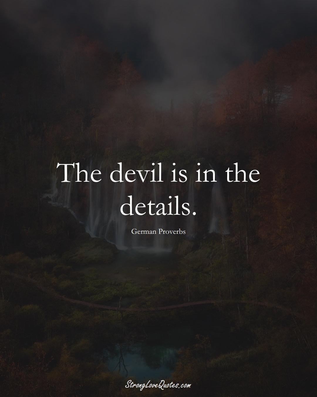 The devil is in the details. (German Sayings);  #EuropeanSayings