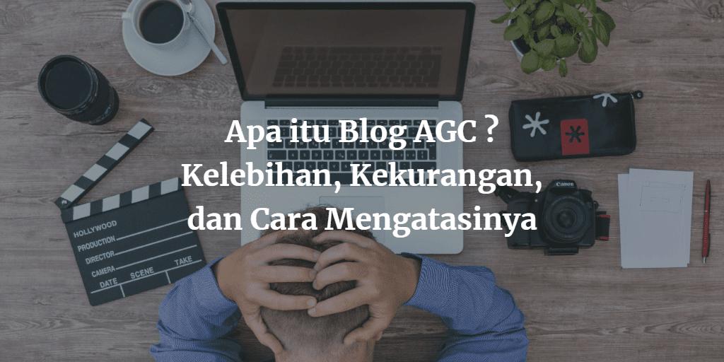 Pengertian Blog AGC, Kelebihan, Kekurangan, dan Cara Mengatasinya