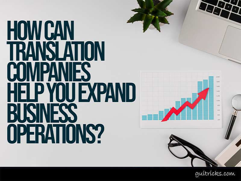 Translation Companies Help You Expand Business Operations