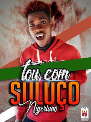 Nigeriano - Tou Com Suluço (Afro House)