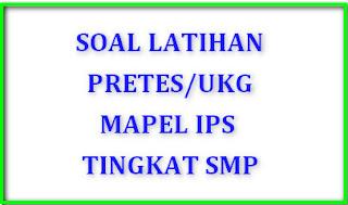 contoh latihan soal UKG /Pretes PPGJ untuk mata pelajaran IPS tingkat SMP