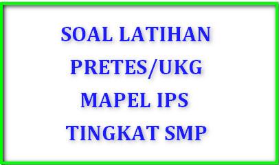 Soal Pretes/UKG IPS SMP