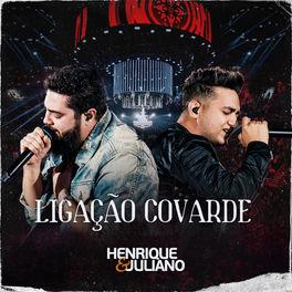 Ligação Covarde – Henrique e Juliano Mp3