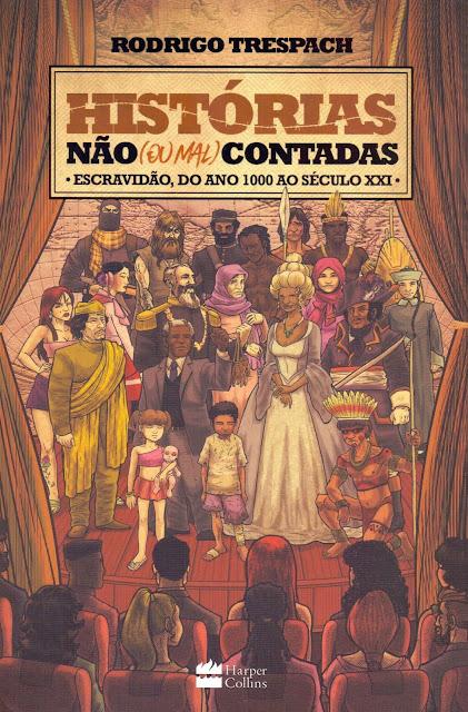 Histórias não (ou mal) contadas escravidão, do ano mil ao século XXI - Rodrigo Trespach