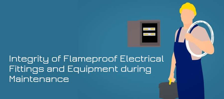 How to maintain integrity of Flameproof Electrical Fittings and Equipment during Maintenance