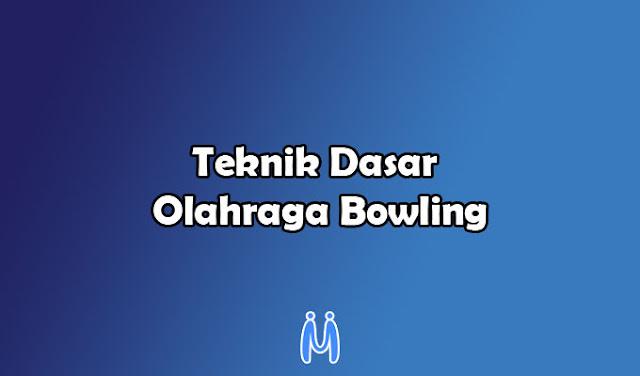 Teknik Dasar dalam Olahraga Bowling