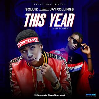 DOWNLOAD MP3: SOLUIZ FT. JAYROLLINGS -- THIS YEAR