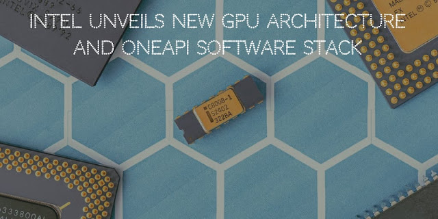 Intel unveils new GPU architecture and oneAPI software stack