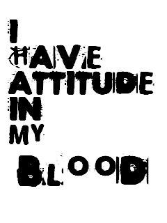 have attitude in my blood