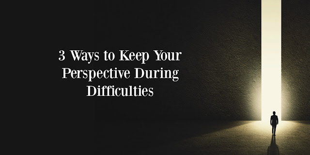 3 Ways to Keep Your Perspective During Difficulties - 1-minute Bible Encouragement.