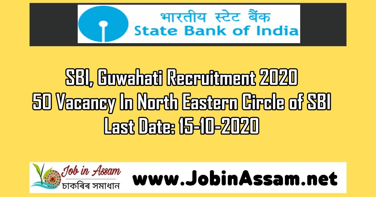 SBI, Guwahati Recruitment 2020 : Apply For 50 Vacancy In North Eastern Circle of SBI. Last Date: 15-10-2020