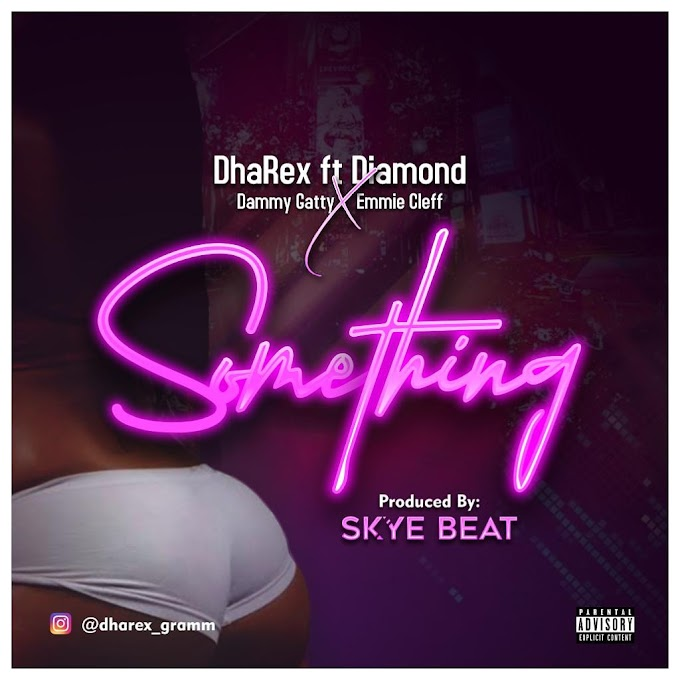 DhaRex ft Diamond X Dammy Gatty X Emmie Cleff Something prod by Skye Beat