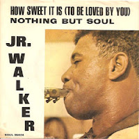 How Sweet it is to be Loved By You (Jr Walker and the All Stars)