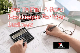 How To Find A Good Bookkeeper For Your Business