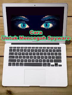 Cara Mencegah Spyware