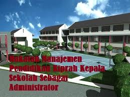 Makalah Manajemen Pendidikan Kiprah Kepala Sekolah Sebagai Administrator