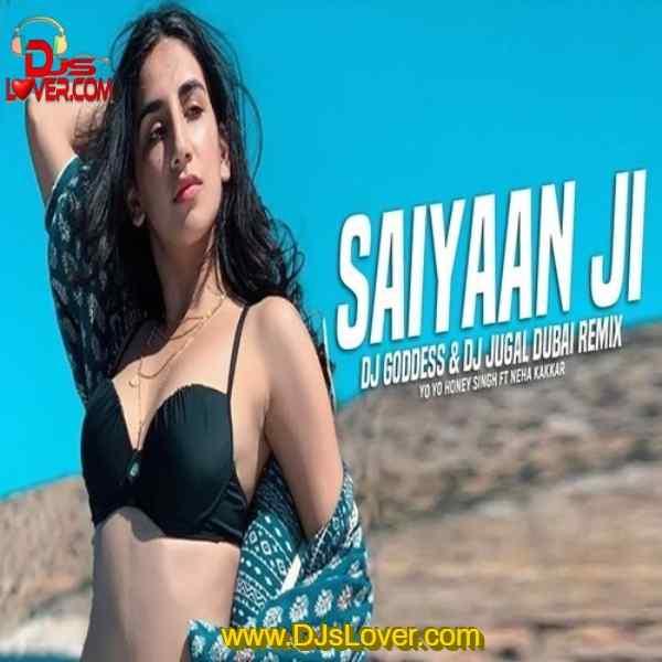 Saiyaan Ji Remix DJ Goddess x DJ Jugal Dubai mp3 download mp3