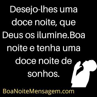 Mensagem de Boa Noite de Deus para Whatsapp- Desejo-lhes uma doce noite, que Deus os ilumine. Boa noite e tenha uma doce noite de sonhos.