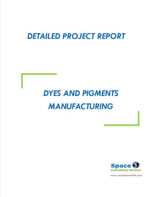 Project Report on Dyes and Pigments Manufacturing