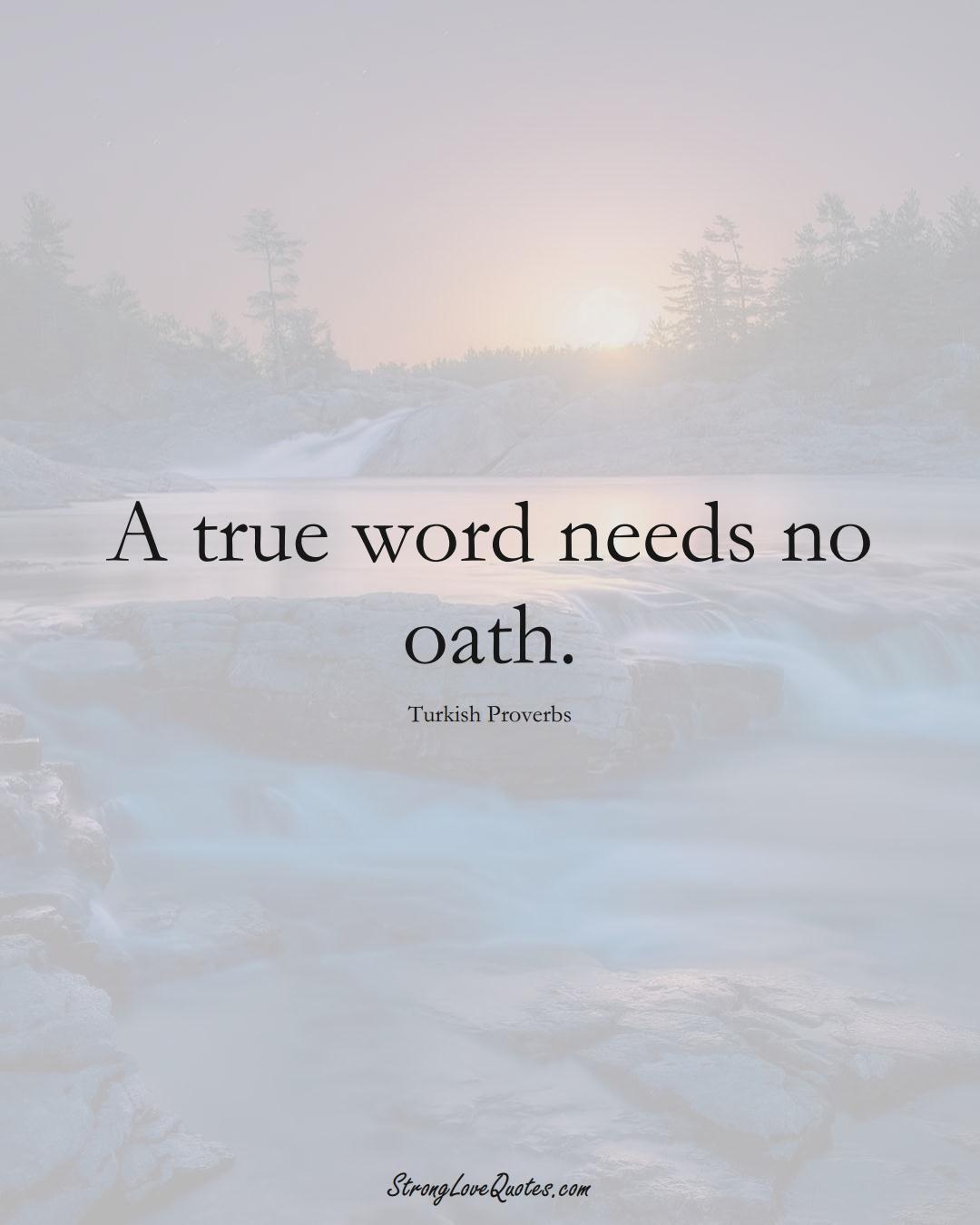 A true word needs no oath. (Turkish Sayings);  #MiddleEasternSayings