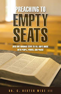 Preaching to Empty Seats: Over One Hundred Steps to Fill God's House with People, Power, and Praise free book promotion Dr. C. Dexter Wise III