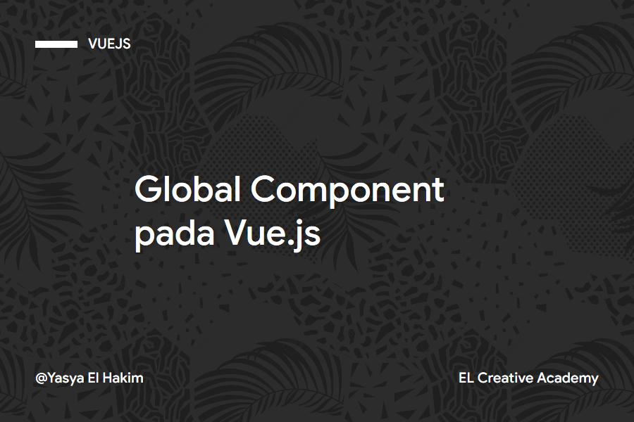 Vue: Memahami Komponen Global pada Vue