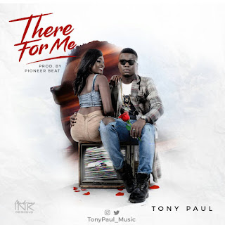 Music: Tony Paul - There For Me (Prod By Pioneer Beat)