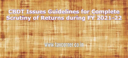 cbdt-issues-guidelines-for-complete-scrutiny-of-returns-during-fy-2021-22