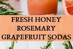 FRESH HONEY ROSEMARY GRAPEFRUIT SODAS